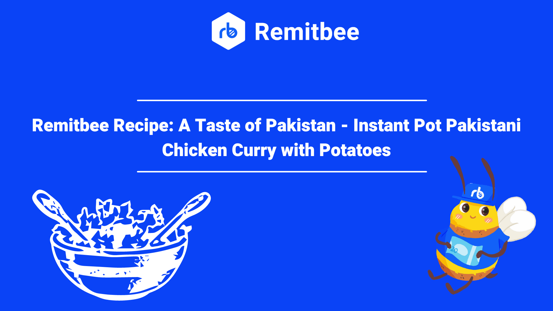 Remitbee Recipe: A Taste of Pakistan - Instant Pot Pakistani Chicken Curry with Potatoes