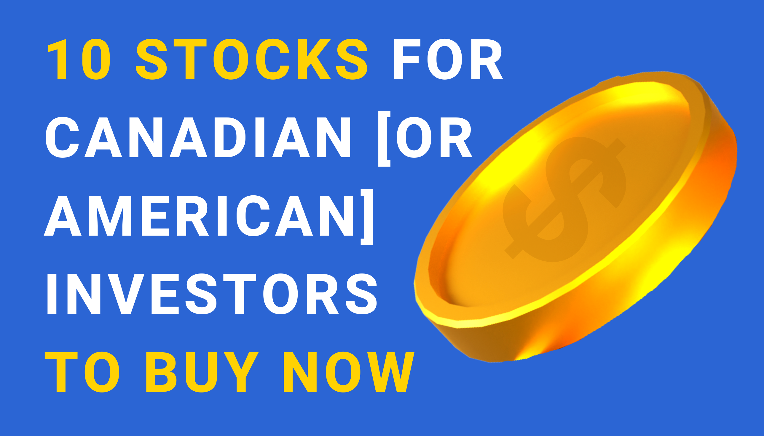 10 Stocks for Canadian or American Investors to Buy Now