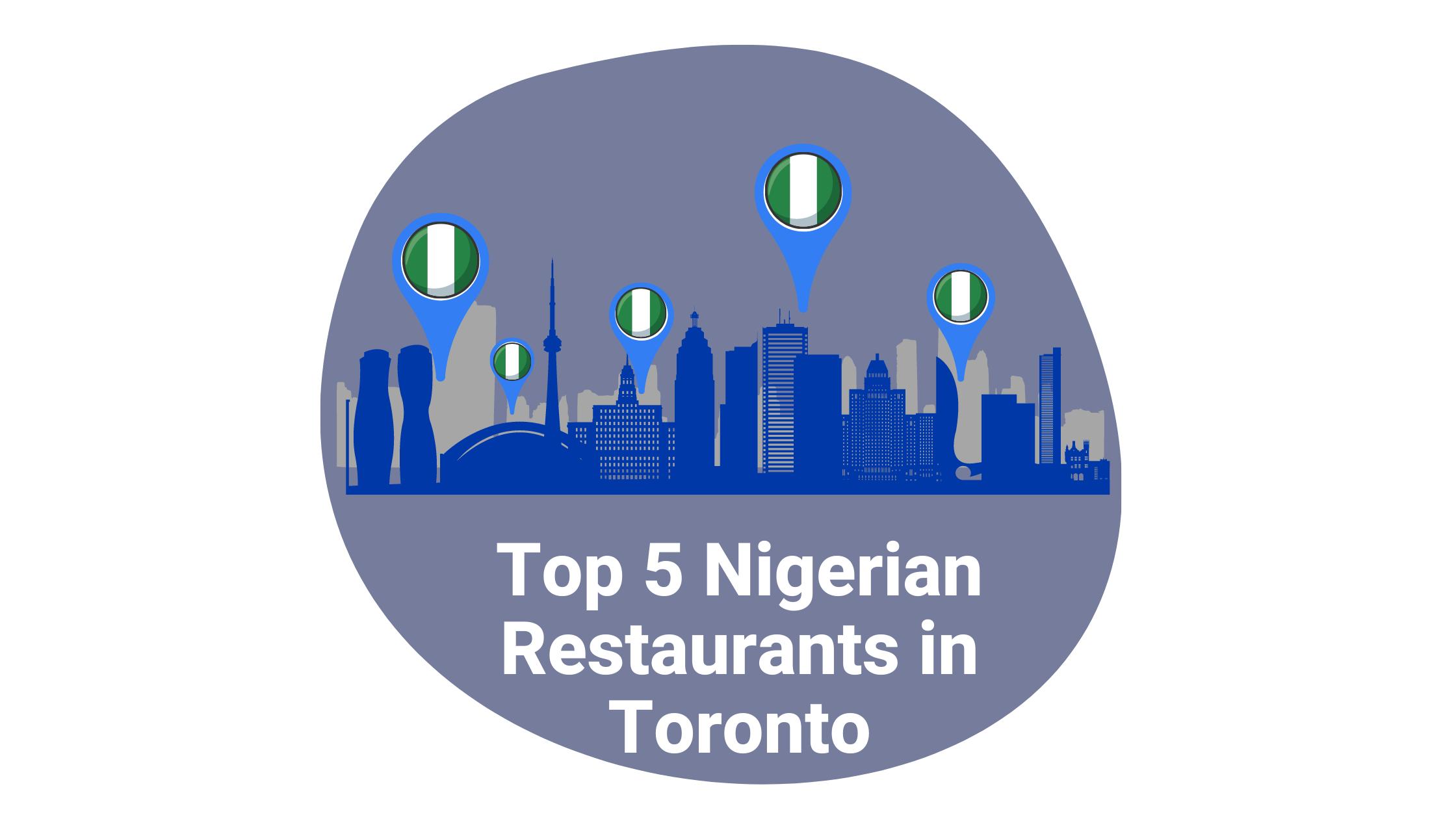 best nigerian eats  in toronto
