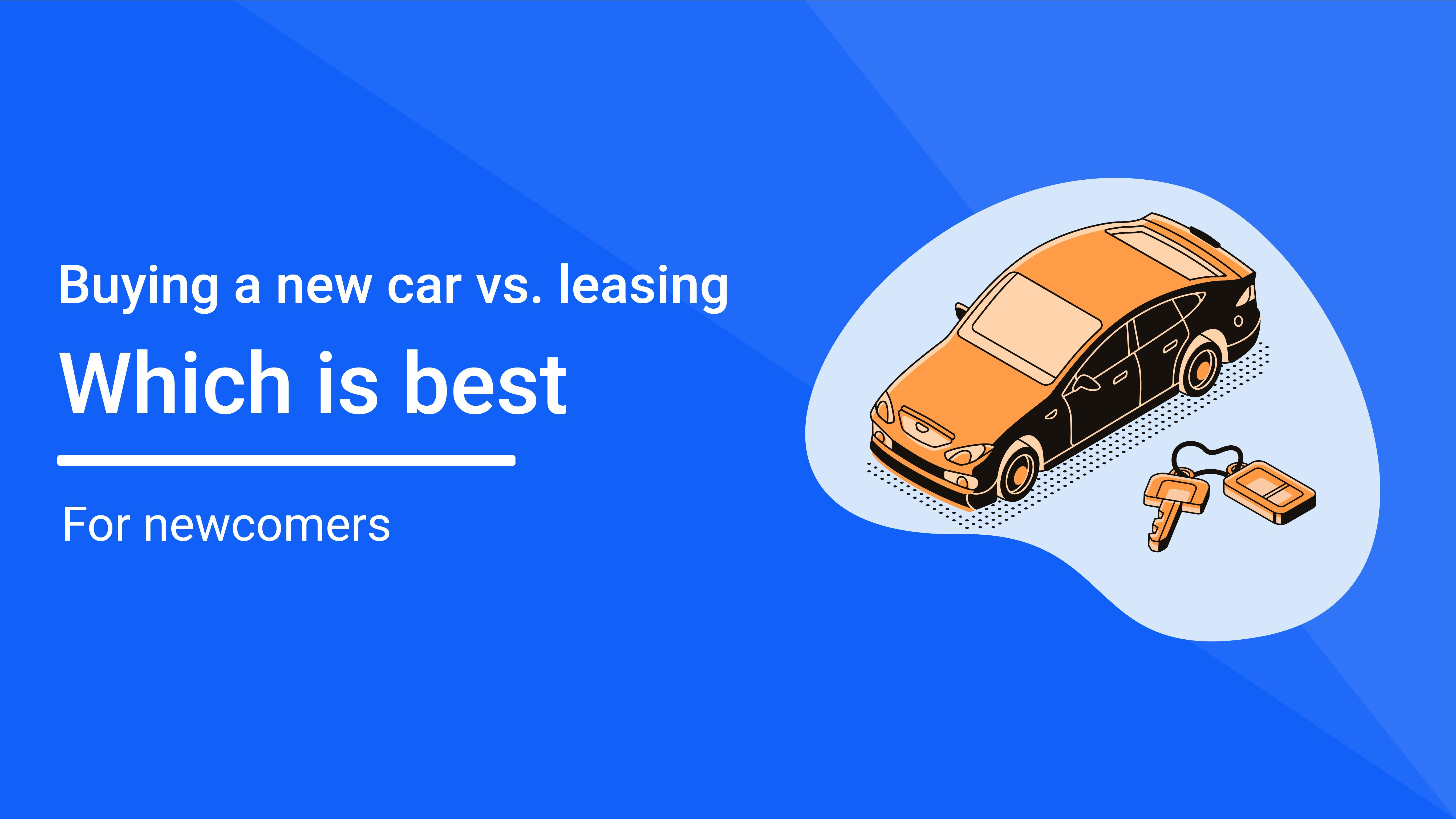 Buying new car vs. leasing: Which is best for a newcomer