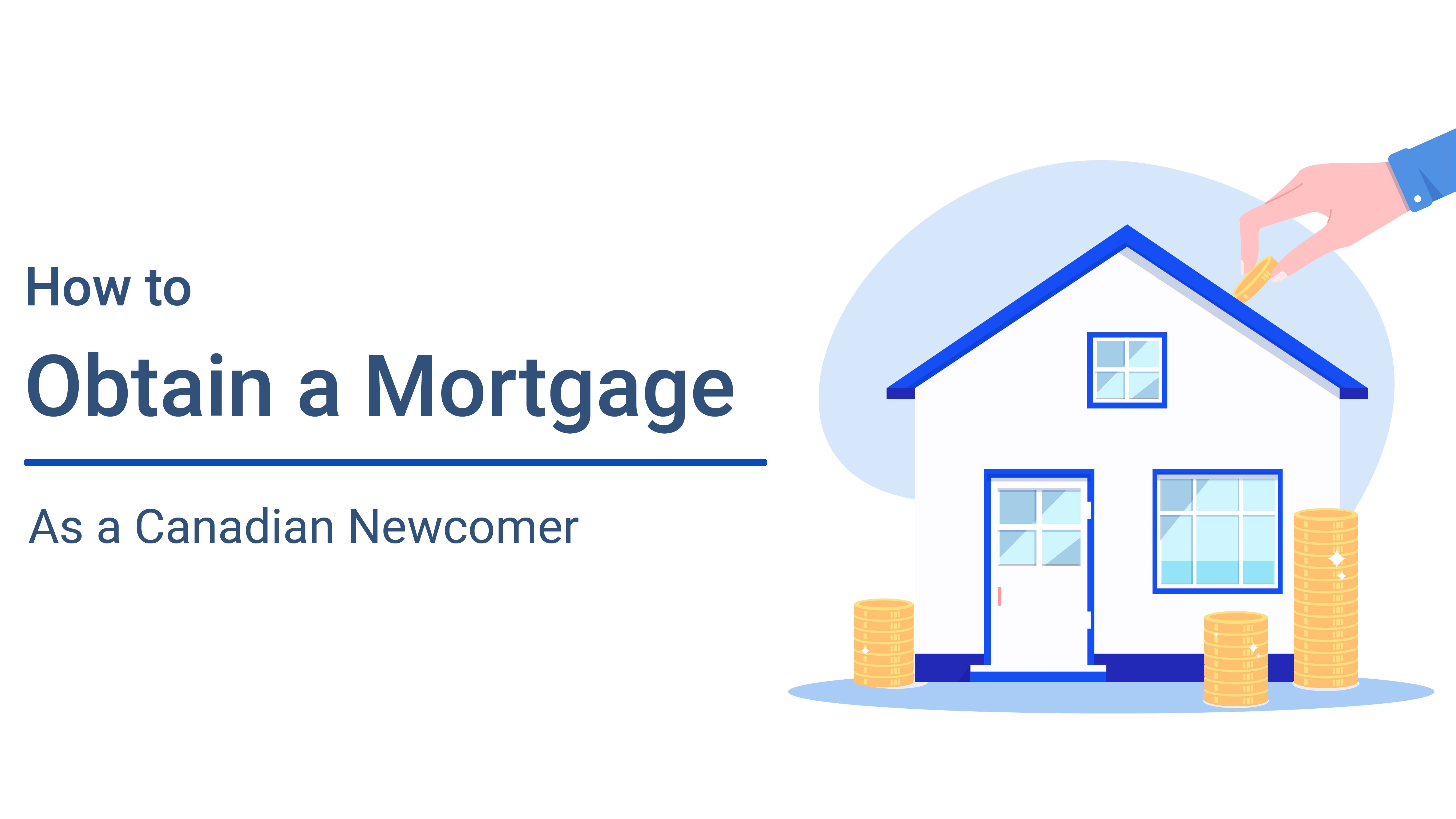 How Canadian Newcomers Can Obtain a Mortgage