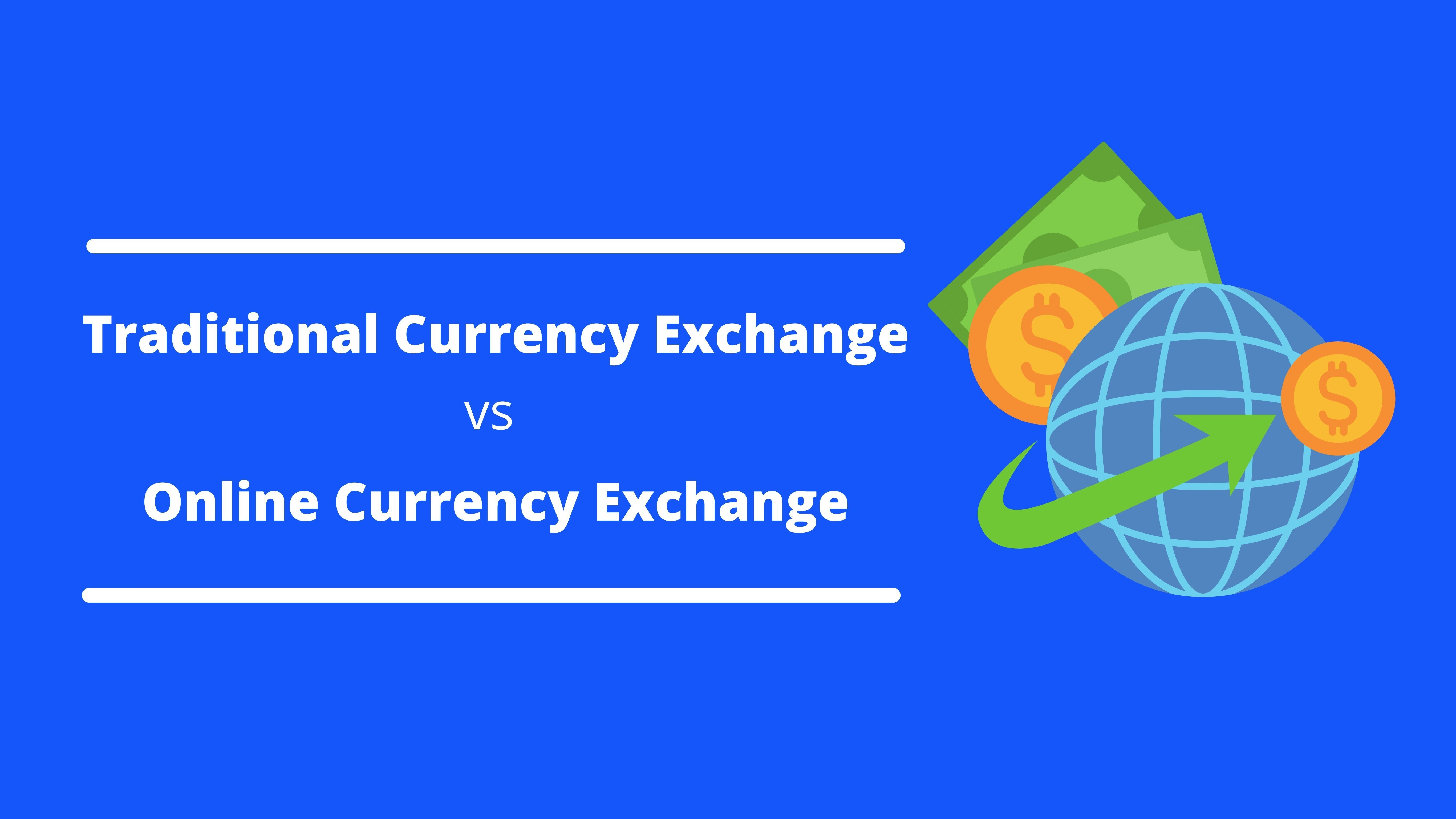Traditional Currency Exchange vs Online Currency Exchange