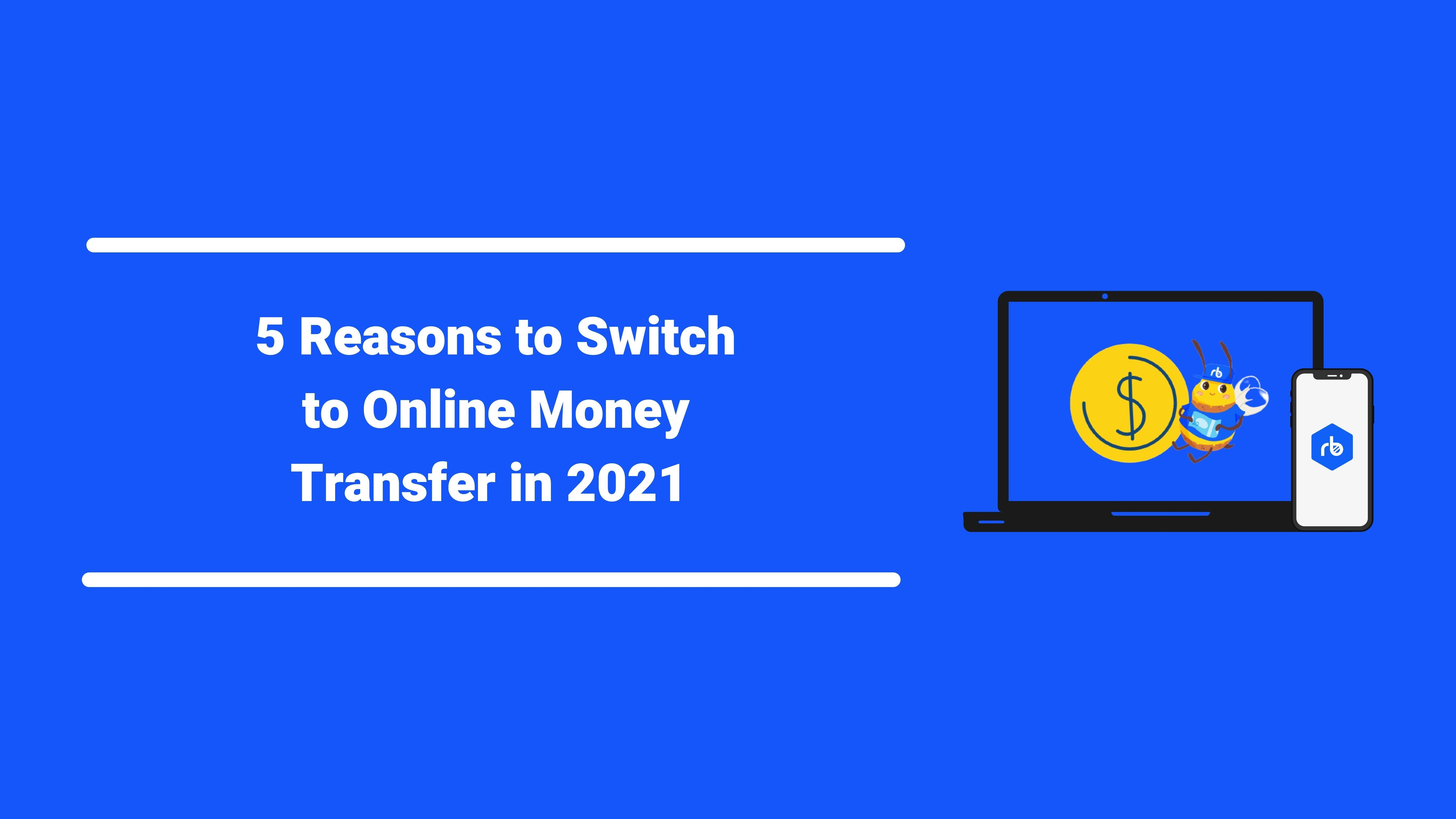 5 Reasons to Switch to Online Money Transfer in 2021