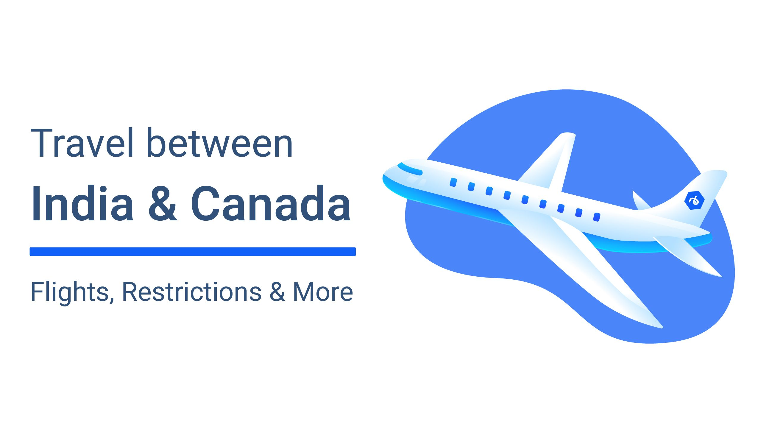 Travel Between India and Canada: Flights, Travel Restrictions & More